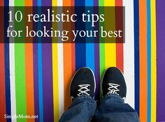 10 realistic tips for looking your best | SimpleMom.net