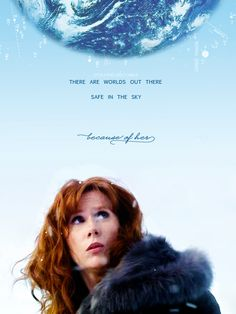 """""""I just want you to know, there are worlds out there, safe in the sky, because of her. That there are people living in the light, and singing songs of Donna Noble. A thousand, million light years away. They will never forget her — while she can never remember. But for one moment... one shining moment... she was the most important woman in the whole wide universe."""""""