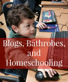 Blogs, Bathrobes, and Homeschooling