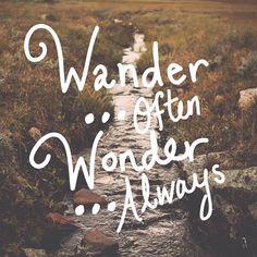Wander often. Wonder always.
