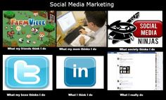 What people think I really do all day.. social media marketing