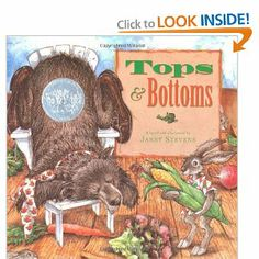 Tops and Bottoms by Janet Stevens (Caldecott Honor Book)--great for studying folktales or plants