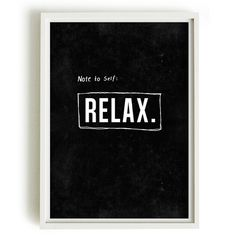 This one has to find its way on my wall- Note to self: RELAX