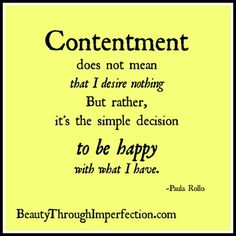"""I Timothy 6:6-7 (KJV) """"But godliness with contentment is great gain. For we brought nothing into this world, and it is certain we can carry nothing out."""""""