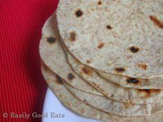Easily Good Eats: Homemade Wholewheat Tortilla Recipe
