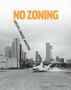 CAMH - No Zoning: Artists Engage Houston by Toby Kamps