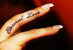 Cute Eternal Love Quote Tattoo - Eternal Love finger Tat. Maybe Eternal on his wrist or ring finger and love on mine?