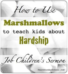 Trials of Job Sermon: Use Marshmallo​ws to Teach Kids About Hardship. Great for Sunday School, Children's Church, or Homeschool settings.