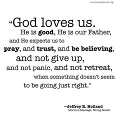 God loves us.... Jeffrey R. Holland