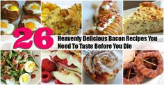 26 Heavenly Delicious Bacon Recipes You Need To Taste Before You Die