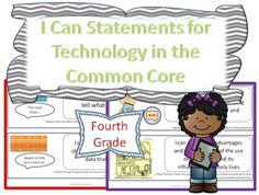 Fourth Grade I Can Statements for Technology in the Common Core. If you teach the common core you probably have I Can statements in your classroom for the content area subjects. This set of posters are technology standards that directly correlate to math, literacy, and science standards. Put them in your pocket chart or on the wall with your other I Can statements. Help your students develop the technology competencies required in the common core! $