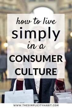 Simplifying your life while living in a culture focused on consumerism is a challenge. Read on for 6 tips and ideas on how to continue to simplify your life in a culture that focused on marketing and consuming. You can live your life focused on loving generously and being grateful for what you already have. #simpleliving #consumerism #lessismore #livewell #culture #simplify #intentionalliving