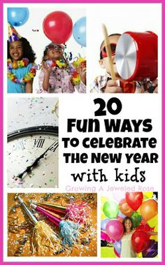 20 FUN ways to celebrate the new year with kids (from www.growingajeweledrose.com)