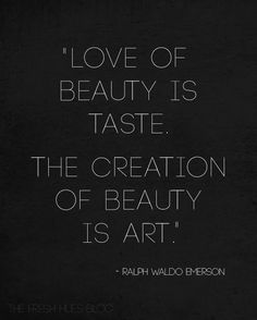 art quotes, creation, love of beauty is taste, thought, beauti, ralph waldo emerson, artist, beauty art, inspiration quotes