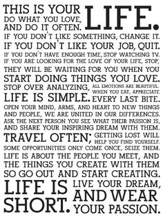 This is your life. Live it well!