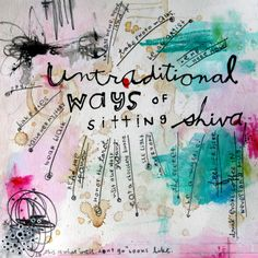 Untraditional Ways of Sitting Shiva — The Home of Messy Canvas
