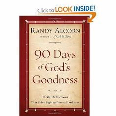 Ninety Days of God's Goodness: Daily Reflections That Shine Light on Personal Darkness by Randy Alcorn. $10.19. Author: Randy Alcorn. 320 pages. Publisher: Multnomah Books (February 8, 2011)