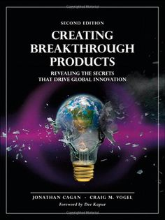Creating Breakthrough Products: Revealing the Secrets that Drive Global Innovation (2nd Edition): Jonathan Cagan, Craig M. Vogel: 9780133011425: Amazon.com: Books