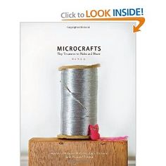Microcrafts: Tiny Treasures to Make and Share  Teeny-tiny things to make