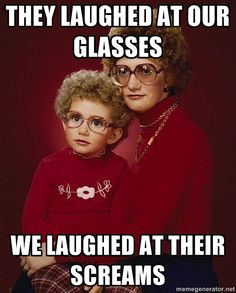 They laughed at our glasses...