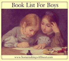 Book List for Boys (all ages): books with themes and/or main characters that boys are likely to be drawn to.  There are many titles here that both girls and boys will enjoy.  homemakingwithheart.com
