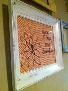 Dry Erase Board - get a large, old frame, paint it and put a cool fabric backing on it.