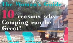 Women: What's so great about camping?  Sure, there are a not of negatives.  But here are the 10 things I learned on our first campig trip that will make me do it again.