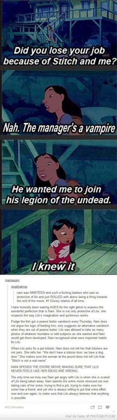 Its why its one of my favorite disney movies because Nani teaches Lilo that anything is possible, even the impossible.