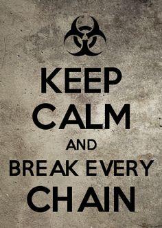 KEEP CALM AND BREAK EVERY CHAIN