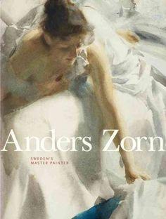 Anders Zorn : Sweden's master painter / Johan Cederlund, Hans Henrik Brummer, Per Hedström, James A. Ganz.