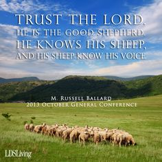 """""""Trust the Lord. He is the Good Shepherd. He knows His sheep, and His sheep know His voice."""" —M. Russell Ballard #ldsconf #ldsquotes"""
