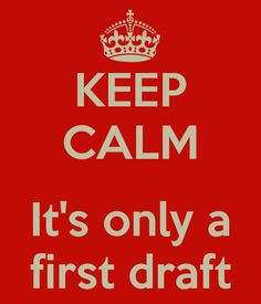 """Keep Calm: It's only a first draft."" - Unknown #quotes #writing *"