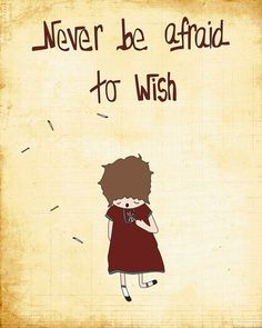 never be afraid to wish