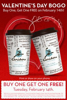 BOGO drinks at Caribou Coffee on Valentine's Day!  With coupon or show coupon on phone.