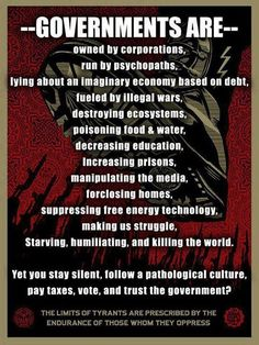 Anarchy - governments are - owned by corporations, run by psychopaths, fueled by illegal wars...