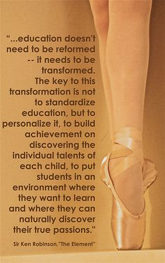 """""""...to build achievement on discovering the individual talents of each child, to put students in an environment where they want to learn and where they can naturally discover their true passions."""" ~ Sir Ken Robinson"""