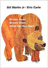 Brown Bear, Brown Bear, What Do You See? {By Bill Martin Jr.}