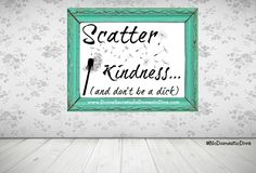 Inspirational Wall Decor...Four new signs! Scatter kindness and dont be a dick wall art