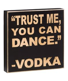 You can always trust vodka.