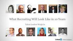 what-recruiting-will-look-like-in-10-years-linked-in-talent-solutions by LinkedIn Talent Solutions via Slideshare 10 year