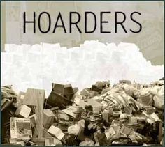 """""""Hoarders"""" people who collect enormous amounts of unnecessary possessions and/or trash."""