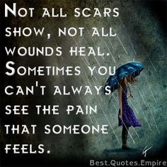 Sometimes you can't always see the pain that someone feels.