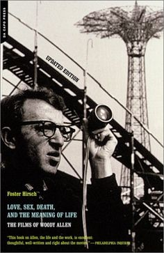 Love, Sex, Death, And The Meaning Of Life : The Films Of Woody Allen  - Foster Hirsch