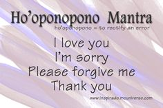 Ho'oponopono: is an ancient Hawaiian practice of reconciliation and forgiveness... uses the mantra 'i love you, I'm sorry, please forgive me, thank you'...  love quotes by lovendar - #1 app for couples: lovendar.com