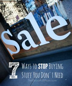 7 Ways to Stop Buying Stuff You Don't Need (that I actually use!) from The Peaceful Mom   #SaveMoney