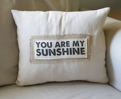 You are my Sunshine pillow cover by TheShabbyCreekShop on Etsy, $24.00