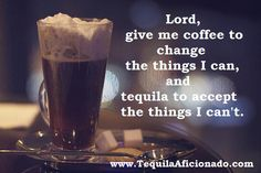 Lord, give me coffee to change the things I can, and tequila to accept the things I can't. adult funni, mas tequila, luv coffe, tequila meme