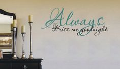 Always Kiss Me Goodnight Decal - $19.99. http://www.bellechic.com/products/8679b307d1/always-kiss-me-goodnight-decal