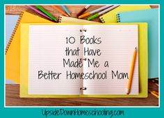 10 Books that Have Made Me a Better Homeschool Mom