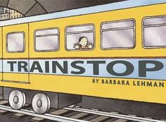 TRAINSTOP by Barbara Lehman. During a train ride a girl begins to see the world differently.